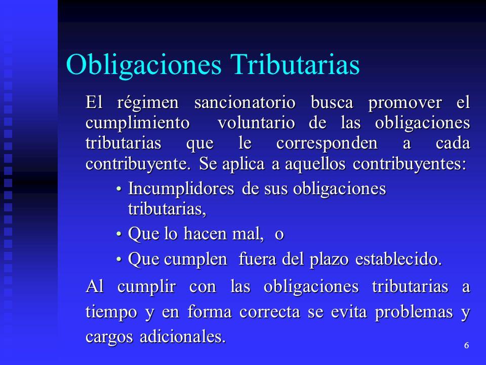 7 Obligaciones Tributarias La Administración Tributaria está obligada a suministrar la información necesaria para facilitar el cumplimiento voluntario y a aplicar el régimen sancionador cuando corresponda.
