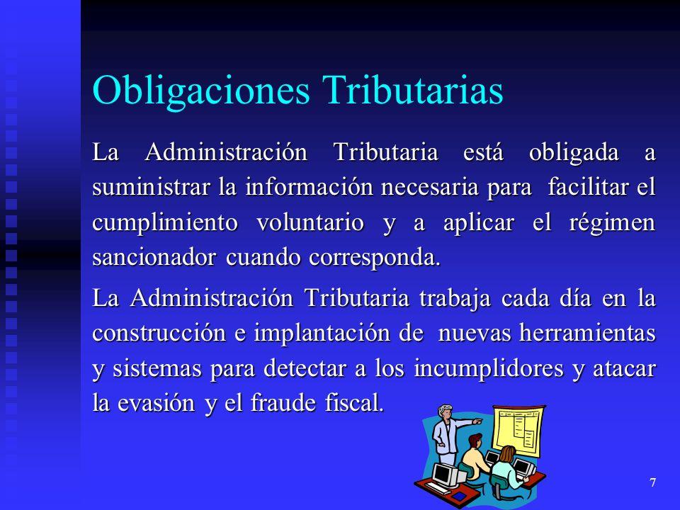 7 Obligaciones Tributarias La Administración Tributaria está obligada a suministrar la información necesaria para facilitar el cumplimiento voluntario