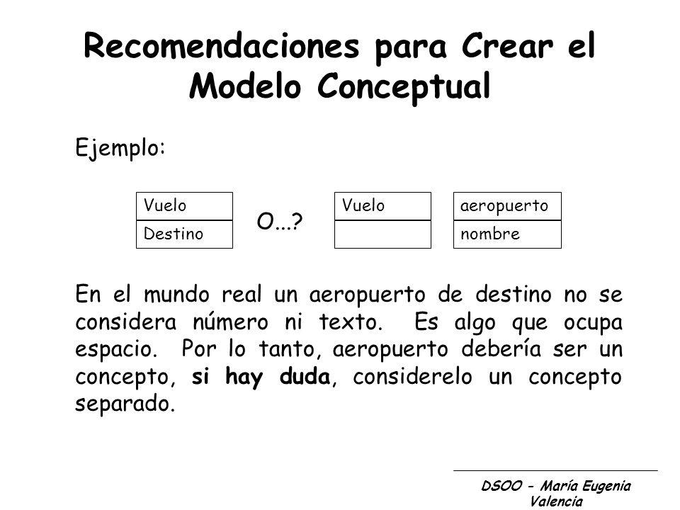 DSOO - María Eugenia Valencia Recomendaciones para Crear el Modelo Conceptual Ejemplo: Vuelo Destino O...? Vueloaeropuerto nombre En el mundo real un