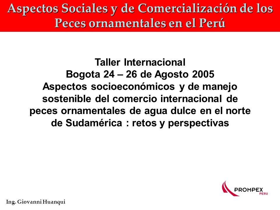 Aspectos Sociales y de Comercialización de los Peces ornamentales en el Perú Ing.