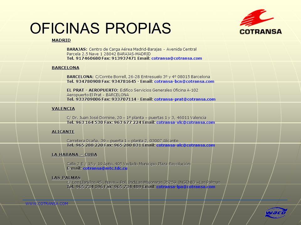OFICINAS PROPIAS MADRID BARAJAS: Centro de Carga Aérea Madrid-Barajas - Avenida Central Parcela 2.5 Nave 1 28042 BARAJAS-MADRID Tel. 917460680 Fax: 91