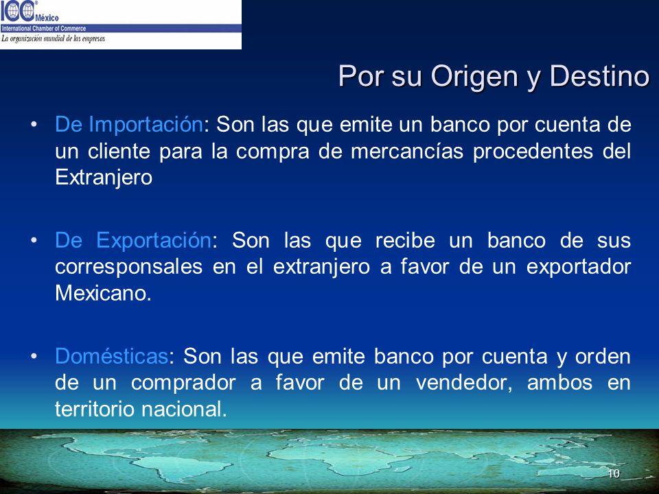 10 Por su Origen y Destino Por su Origen y Destino De Importación: Son las que emite un banco por cuenta de un cliente para la compra de mercancías pr