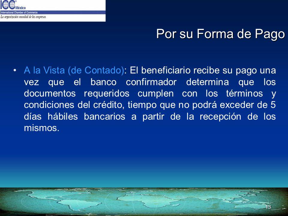13 Por su Forma de Pago A la Vista (de Contado): El beneficiario recibe su pago una vez que el banco confirmador determina que los documentos requerid
