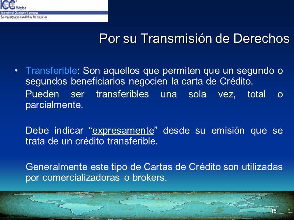 18 Por su Transmisión de Derechos Transferible: Son aquellos que permiten que un segundo o segundos beneficiarios negocien la carta de Crédito. Pueden