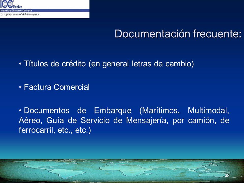 32 Documentación frecuente: Títulos de crédito (en general letras de cambio) Factura Comercial Documentos de Embarque (Marítimos, Multimodal, Aéreo, G