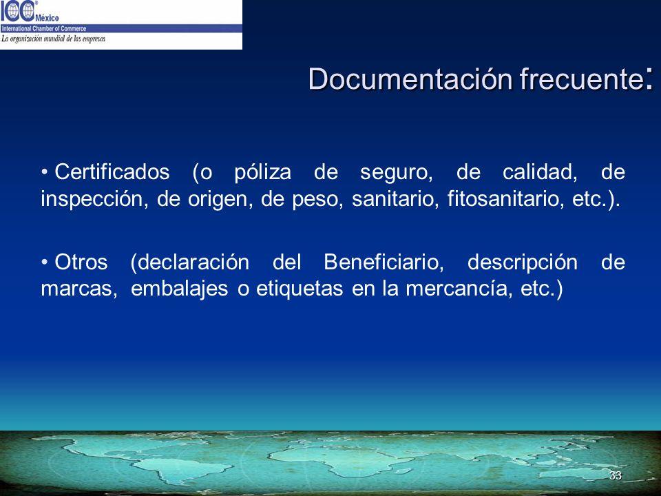 33 Certificados (o póliza de seguro, de calidad, de inspección, de origen, de peso, sanitario, fitosanitario, etc.). Otros (declaración del Beneficiar