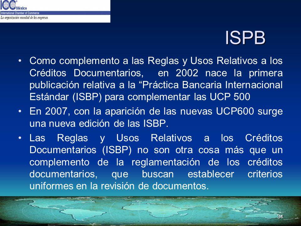 34 ISPB Como complemento a las Reglas y Usos Relativos a los Créditos Documentarios, en 2002 nace la primera publicación relativa a la Práctica Bancar