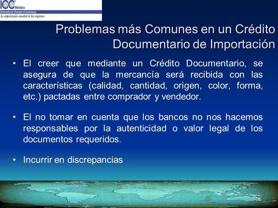 36 Problemas más Comunes en un Crédito Documentario de Importación El creer que mediante un Crédito Documentario, se asegura de que la mercancía será