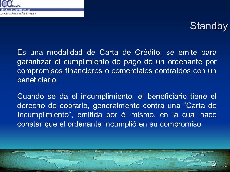 40 Standby Standby Es una modalidad de Carta de Crédito, se emite para garantizar el cumplimiento de pago de un ordenante por compromisos financieros