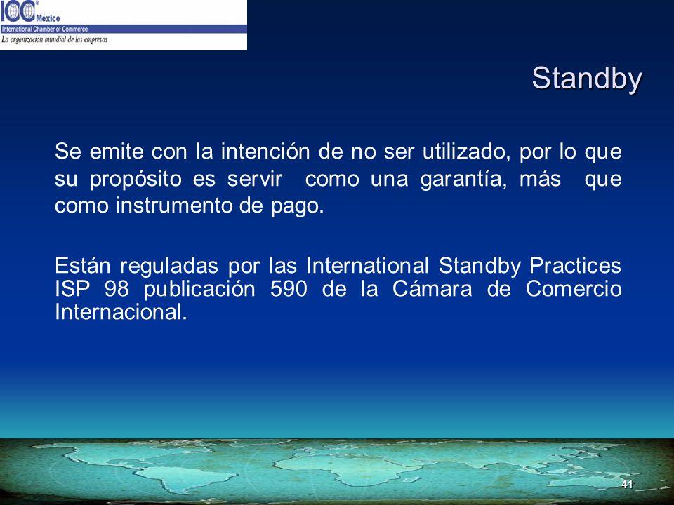 41 Standby Se emite con la intención de no ser utilizado, por lo que su propósito es servir como una garantía, más que como instrumento de pago. Están