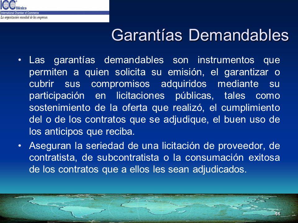 44 Garantías Demandables Las garantías demandables son instrumentos que permiten a quien solicita su emisión, el garantizar o cubrir sus compromisos a
