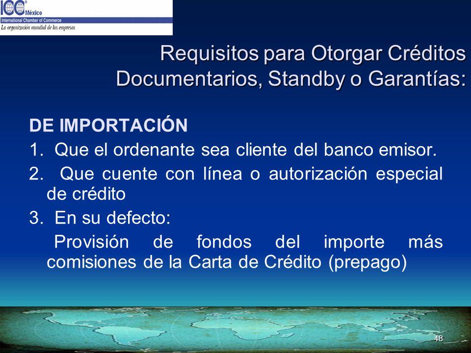 48 Requisitos para Otorgar Créditos Documentarios, Standby o Garantías: DE IMPORTACIÓN 1. Que el ordenante sea cliente del banco emisor. 2. Que cuente