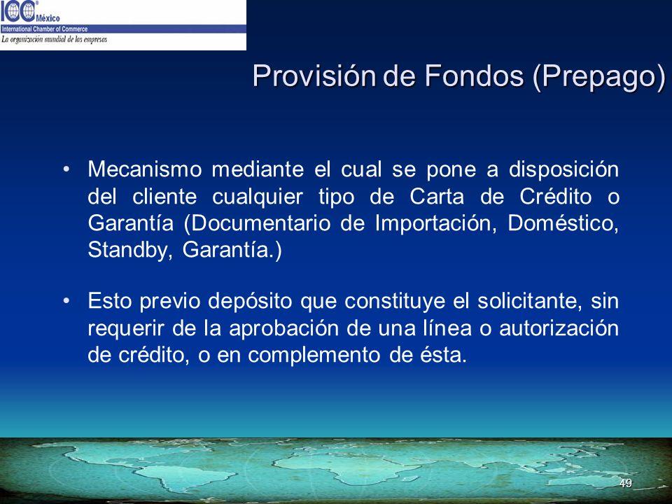 49 Provisión de Fondos (Prepago) Mecanismo mediante el cual se pone a disposición del cliente cualquier tipo de Carta de Crédito o Garantía (Documenta