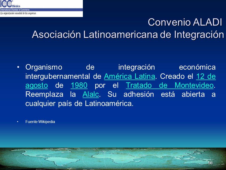 50 Convenio ALADI Asociación Latinoamericana de Integración Convenio ALADI Asociación Latinoamericana de Integración Organismo de integración económic