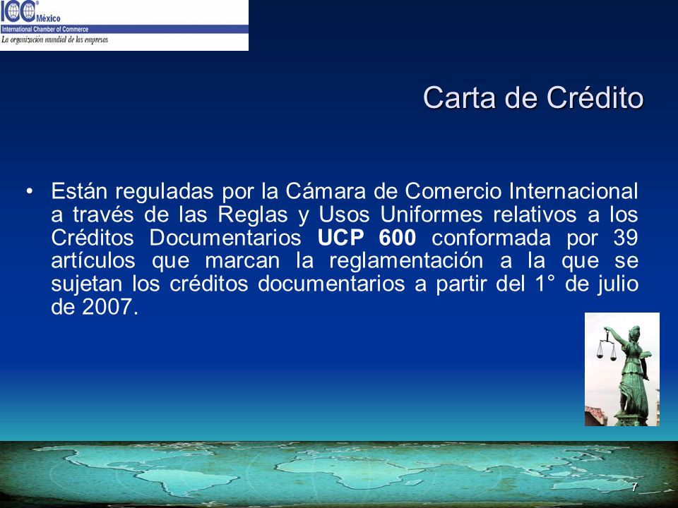 7 Están reguladas por la Cámara de Comercio Internacional a través de las Reglas y Usos Uniformes relativos a los Créditos Documentarios UCP 600 confo