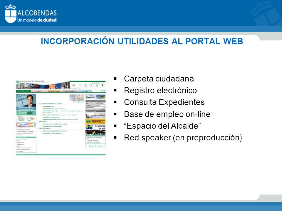 INCORPORACIÓN UTILIDADES AL PORTAL WEB Carpeta ciudadana Registro electrónico Consulta Expedientes Base de empleo on-line Espacio del Alcalde Red speaker (en preproducción )