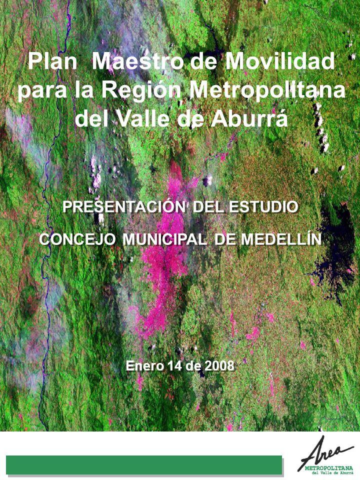 31 Octubre 2007 Plan Maestro de Movilidad para la Región Metropolitana del Valle de Aburrá PRESENTACIÓN DEL ESTUDIO CONCEJO MUNICIPAL DE MEDELLÍN Ener