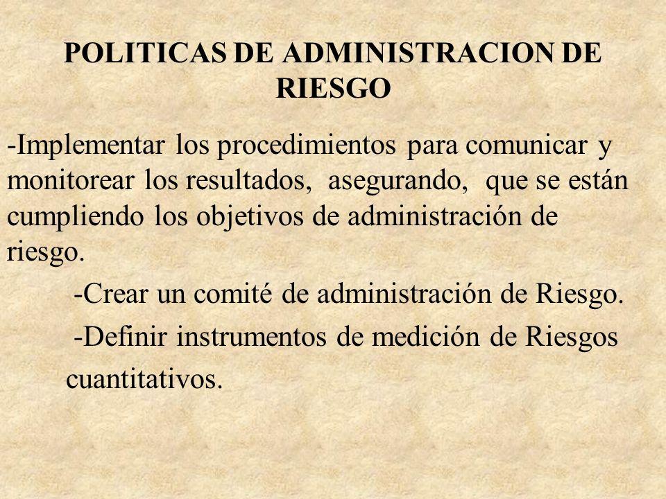 POLITICAS DE ADMINISTRACION DE RIESGO -Implementar los procedimientos para comunicar y monitorear los resultados, asegurando, que se están cumpliendo