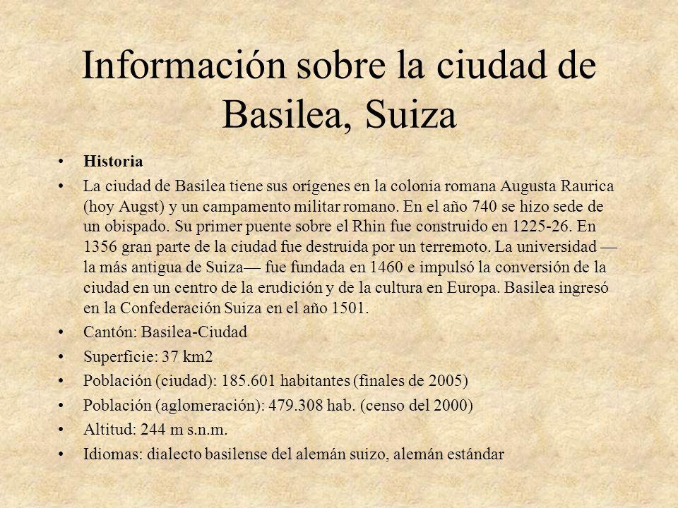 Información sobre la ciudad de Basilea, Suiza Historia La ciudad de Basilea tiene sus orígenes en la colonia romana Augusta Raurica (hoy Augst) y un c