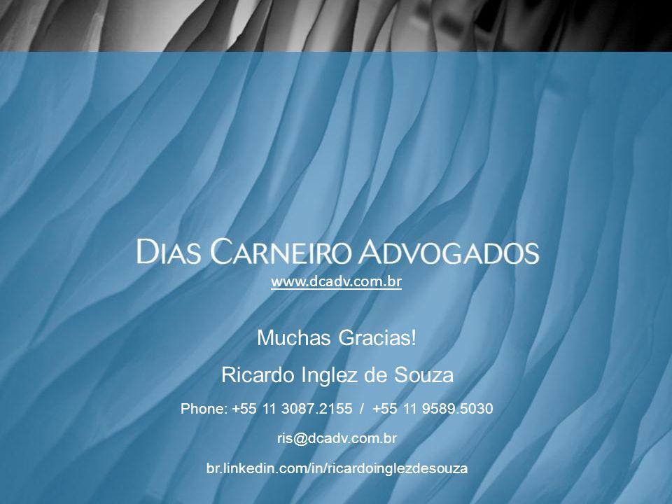 www.dcadv.com.br Muchas Gracias! Ricardo Inglez de Souza Phone: +55 11 3087.2155 / +55 11 9589.5030 ris@dcadv.com.br br.linkedin.com/in/ricardoinglezd