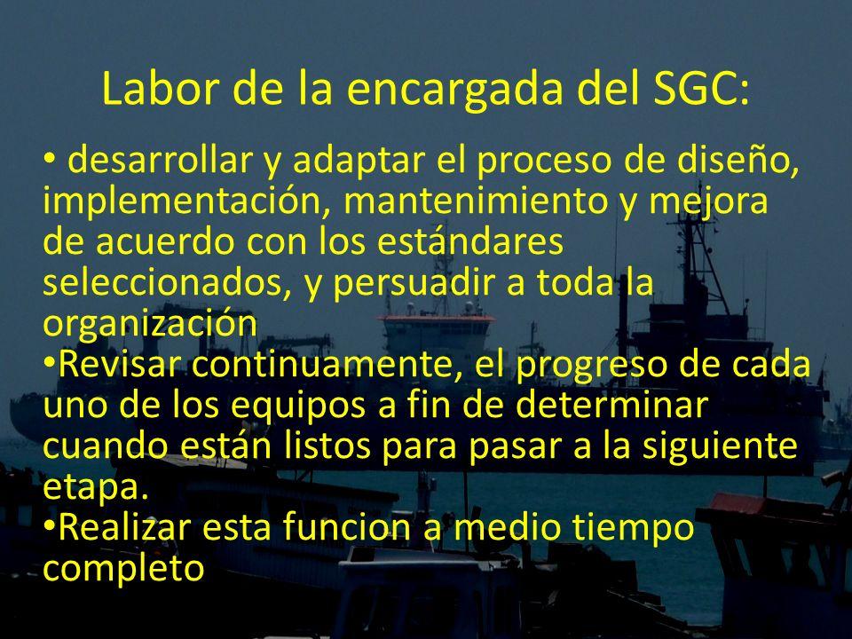Labor de la encargada del SGC: desarrollar y adaptar el proceso de diseño, implementación, mantenimiento y mejora de acuerdo con los estándares selecc
