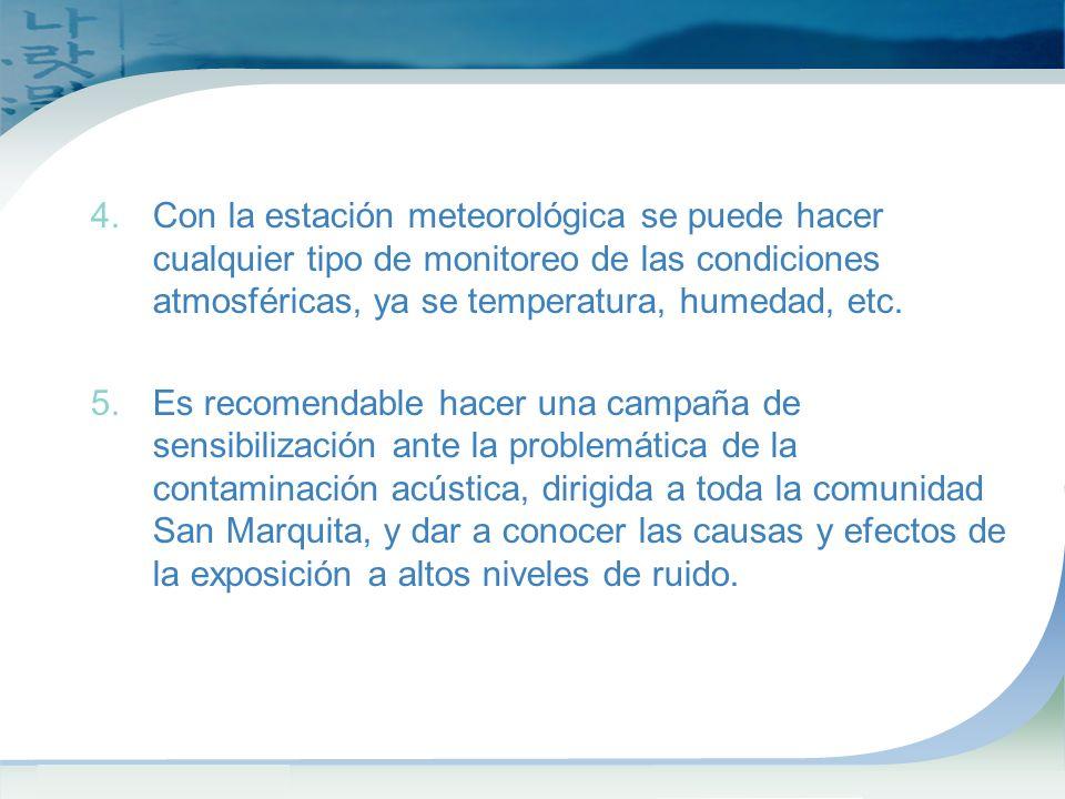4.Con la estación meteorológica se puede hacer cualquier tipo de monitoreo de las condiciones atmosféricas, ya se temperatura, humedad, etc.
