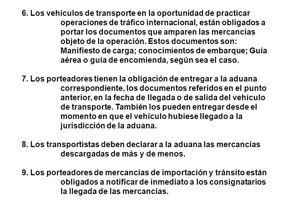 6. Los vehículos de transporte en la oportunidad de practicar operaciones de tráfico internacional, están obligados a portar los documentos que ampare