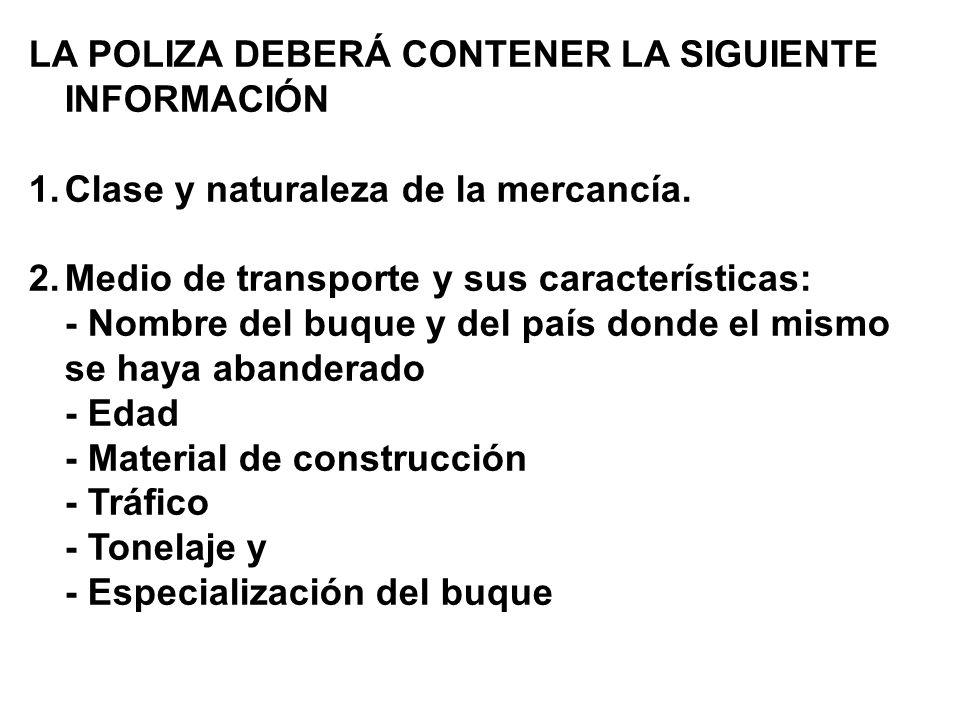 LA POLIZA DEBERÁ CONTENER LA SIGUIENTE INFORMACIÓN 1.Clase y naturaleza de la mercancía.