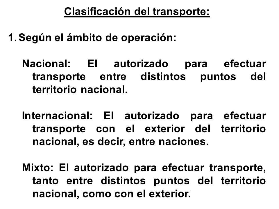 Clasificación del transporte: 1.Según el ámbito de operación: Nacional: El autorizado para efectuar transporte entre distintos puntos del territorio nacional.