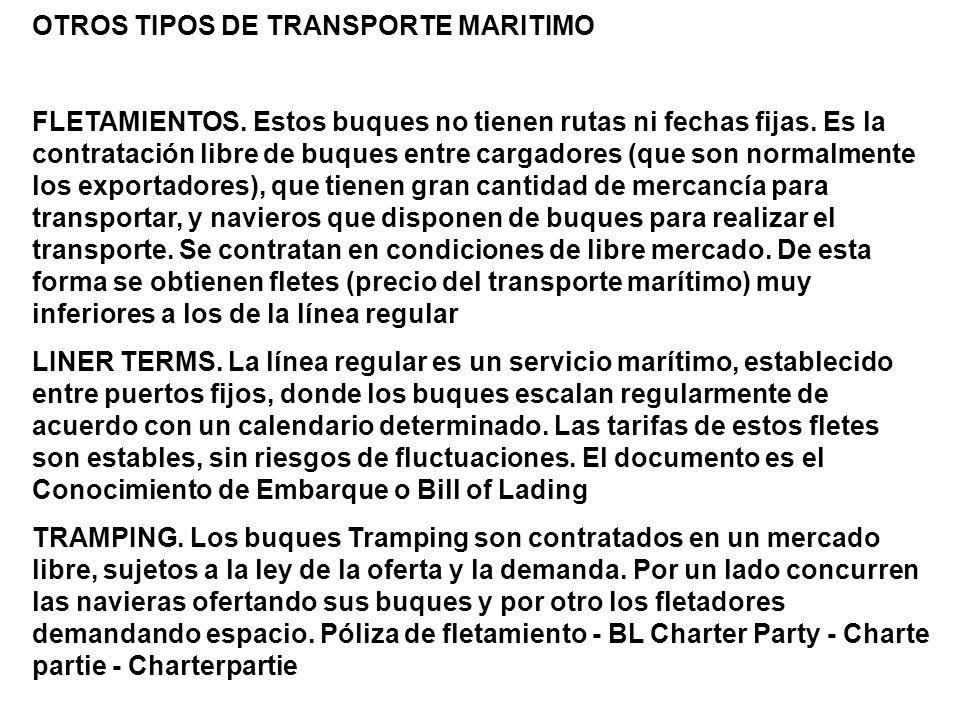 OTROS TIPOS DE TRANSPORTE MARITIMO FLETAMIENTOS.Estos buques no tienen rutas ni fechas fijas.