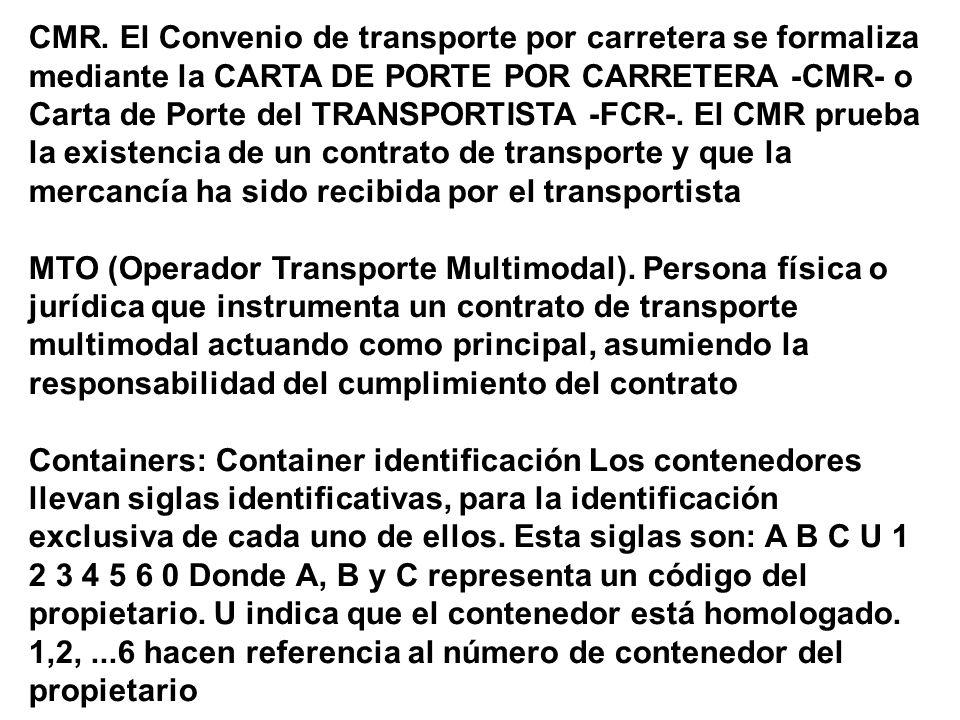 CMR. El Convenio de transporte por carretera se formaliza mediante la CARTA DE PORTE POR CARRETERA -CMR- o Carta de Porte del TRANSPORTISTA -FCR-. El