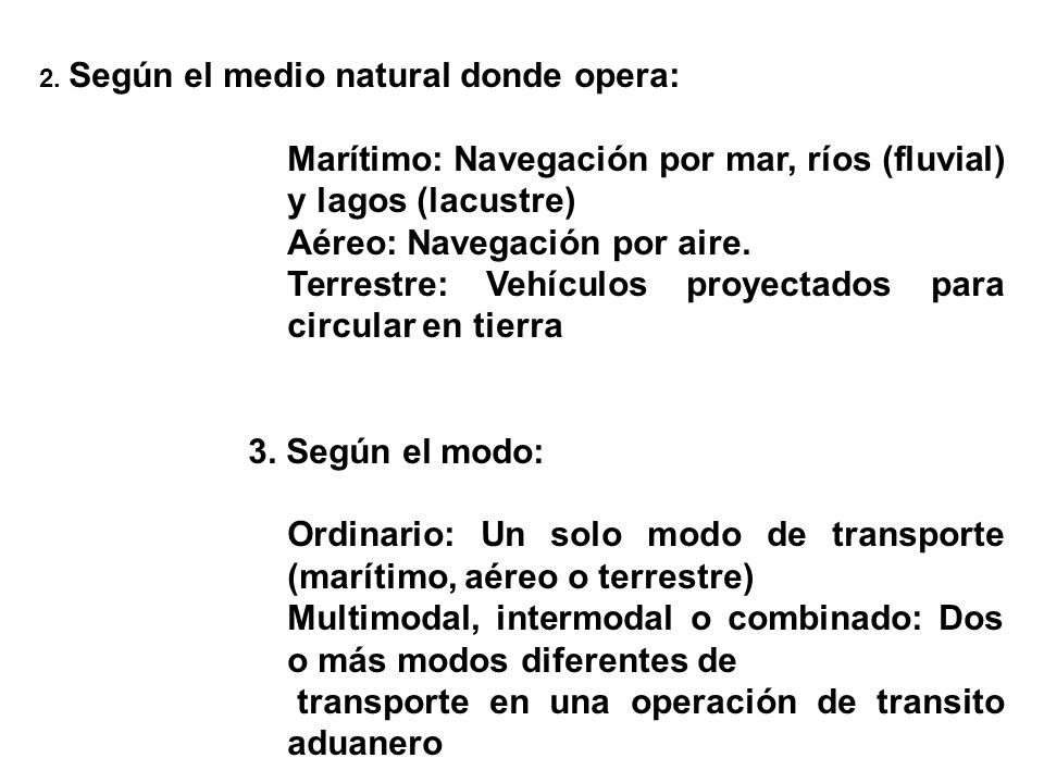 2. Según el medio natural donde opera: Marítimo: Navegación por mar, ríos (fluvial) y lagos (lacustre) Aéreo: Navegación por aire. Terrestre: Vehículo