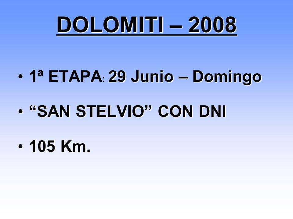 29 Junio – Domingo1ª ETAPA : 29 Junio – Domingo SAN STELVIO CON DNISAN STELVIO CON DNI 105 Km.105 Km. DOLOMITI – 2008