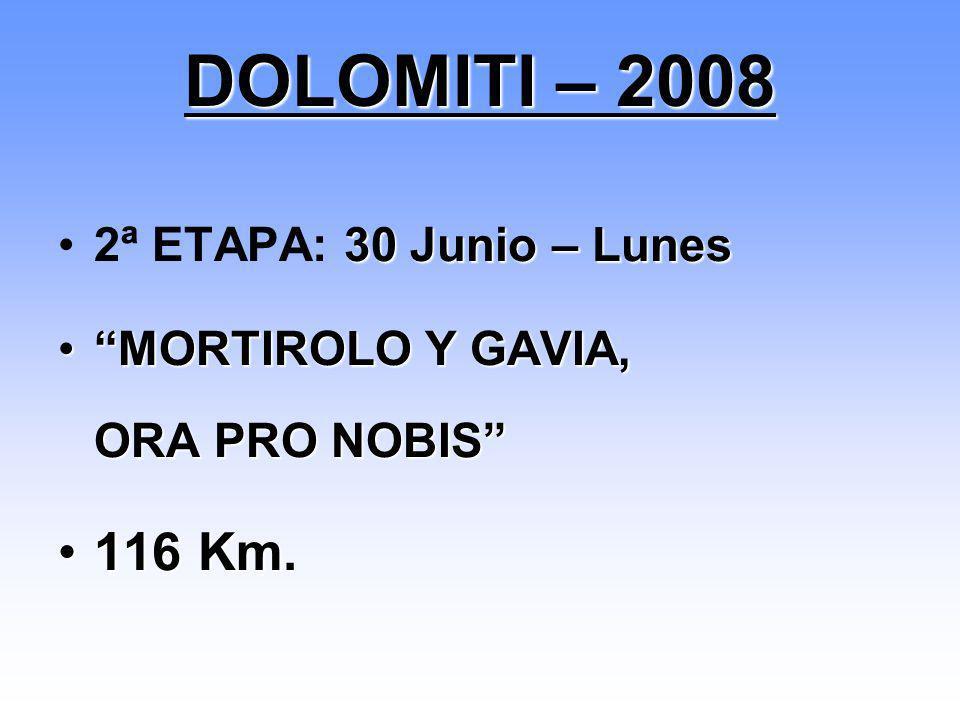 30 Junio – Lunes2ª ETAPA: 30 Junio – Lunes MORTIROLO Y GAVIA, ORA PRO NOBISMORTIROLO Y GAVIA, ORA PRO NOBIS 116 Km.116 Km. DOLOMITI – 2008