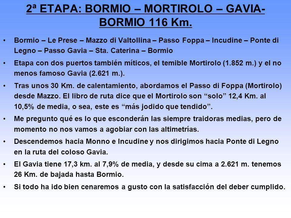 2ª ETAPA: BORMIO – MORTIROLO – GAVIA- BORMIO 116 Km. Bormio – Le Prese – Mazzo di Valtollina – Passo Foppa – Incudine – Ponte di Legno – Passo Gavia –