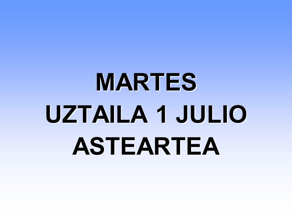 MARTES UZTAILA 1 JULIO ASTEARTEA MARTES UZTAILA 1 JULIO ASTEARTEA