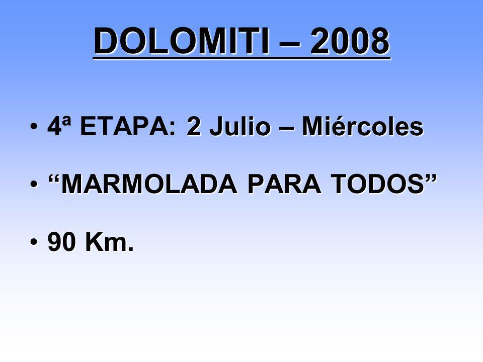 2 Julio – Miércoles4ª ETAPA: 2 Julio – Miércoles MARMOLADA PARA TODOSMARMOLADA PARA TODOS 90 Km.90 Km. DOLOMITI – 2008