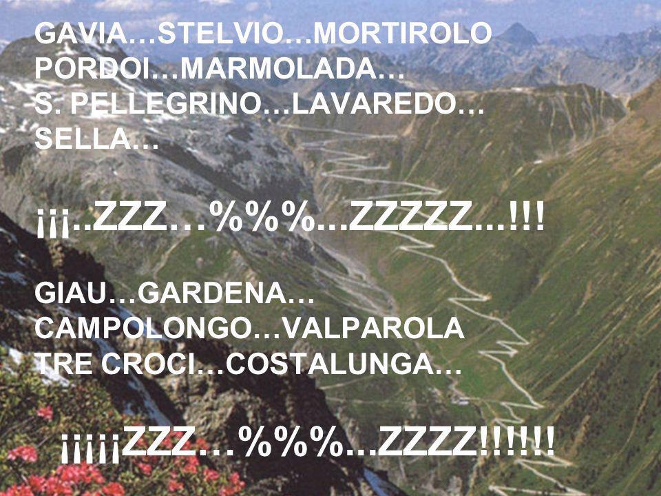 GAVIA…STELVIO…MORTIROLO PORDOI…MARMOLADA… S. PELLEGRINO…LAVAREDO… SELLA… ¡¡¡..ZZZ…%%...ZZZZZ...!!! GIAU…GARDENA… CAMPOLONGO…VALPAROLA TRE CROCI…COSTAL