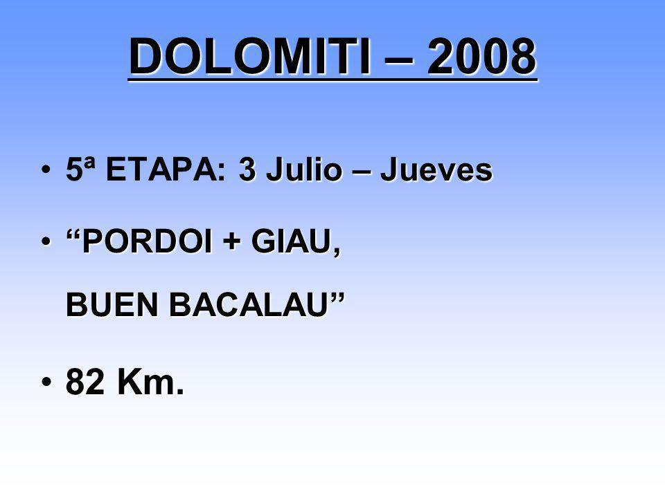 3 Julio – Jueves5ª ETAPA: 3 Julio – Jueves PORDOI + GIAU, BUEN BACALAUPORDOI + GIAU, BUEN BACALAU 82 Km.82 Km. DOLOMITI – 2008