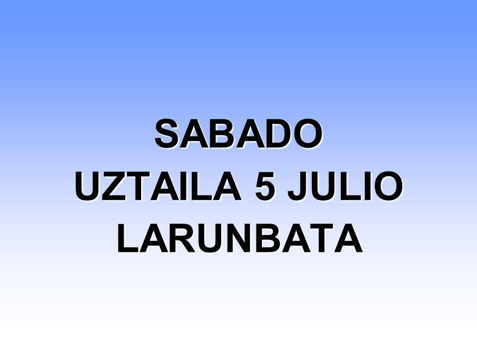 SABADO UZTAILA 5 JULIO LARUNBATA SABADO UZTAILA 5 JULIO LARUNBATA