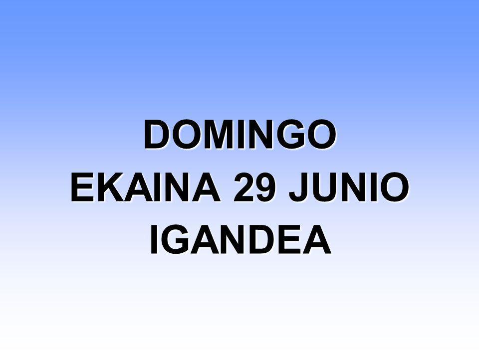 DOMINGO EKAINA 29 JUNIO IGANDEA DOMINGO EKAINA 29 JUNIO IGANDEA