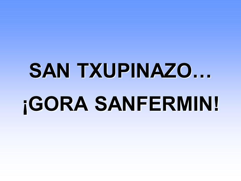 SAN TXUPINAZO… ¡GORA SANFERMIN!
