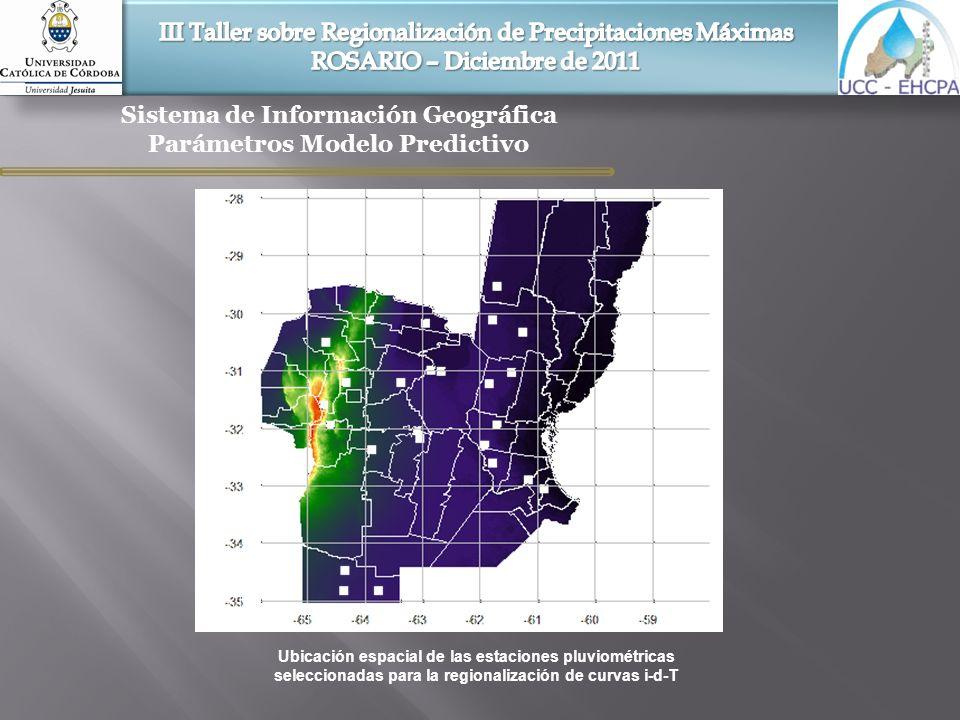 Sistema de Información Geográfica Parámetros Modelo Predictivo Ubicación espacial de las estaciones pluviométricas seleccionadas para la regionalizaci