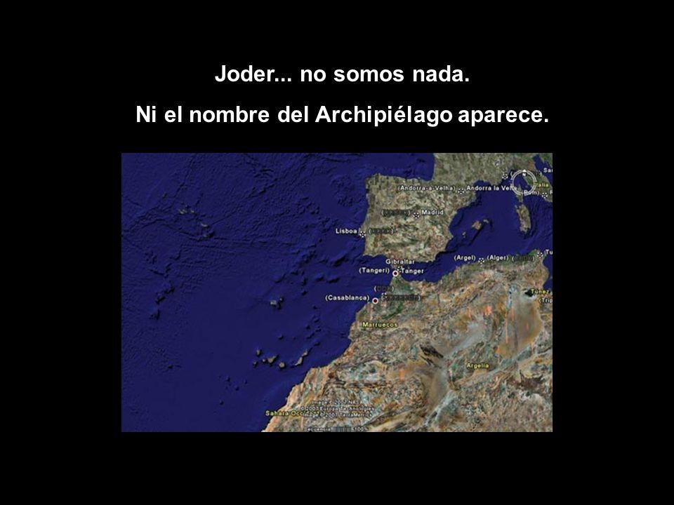 Joder... no somos nada. Ni el nombre del Archipiélago aparece.