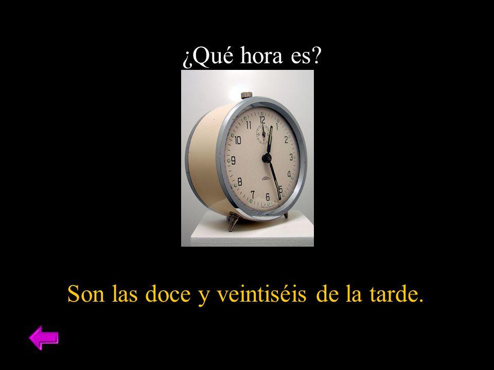 ¿Qué hora es? Son las doce y veintiséis de la tarde.