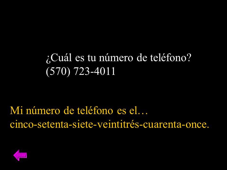 ¿Cuál es tu número de teléfono? (570) 723-4011 Mi número de teléfono es el… cinco-setenta-siete-veintitrés-cuarenta-once.