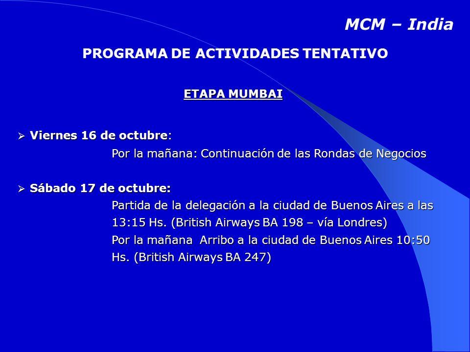 ETAPA MUMBAI Viernes 16 de octubre: Viernes 16 de octubre: Por la mañana: Continuación de las Rondas de Negocios Sábado 17 de octubre: Sábado 17 de octubre: Partida de la delegación a la ciudad de Buenos Aires a las 13:15 Hs.
