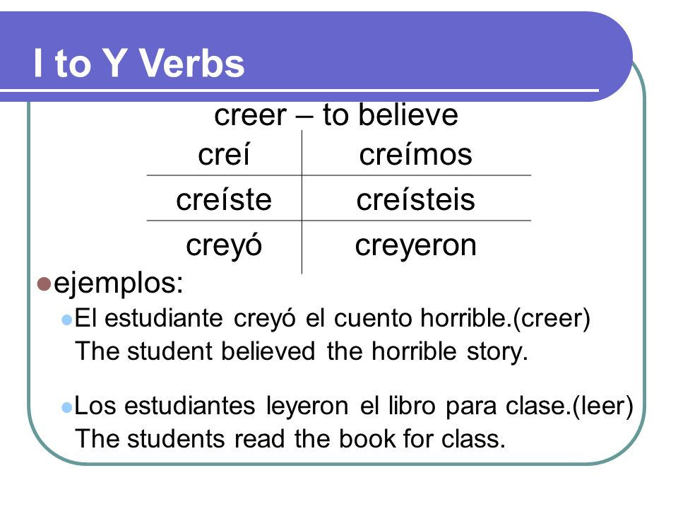 ejemplos: El estudiante creyó el cuento horrible.(creer) The student believed the horrible story.