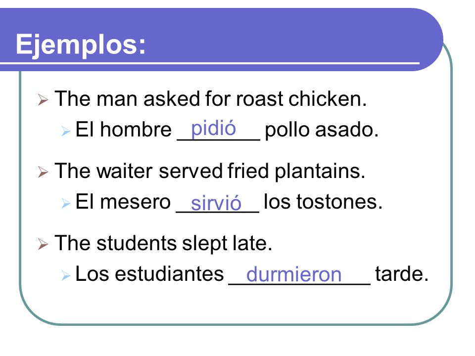 The man asked for roast chicken. El hombre _______ pollo asado.