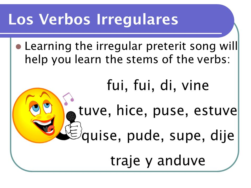 Many infinitives have irregular forms in the preterit tense.